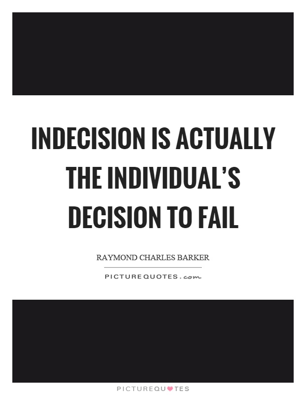 Indecision is actually the individual's decision to fail Picture Quote #1