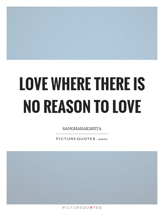 Love where there is no reason to love Picture Quote #1