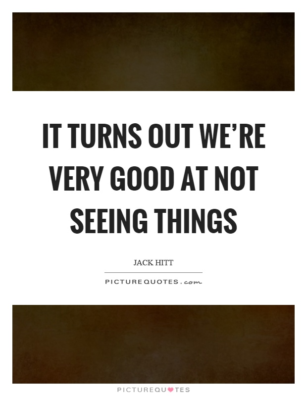It turns out we're very good at not seeing things Picture Quote #1