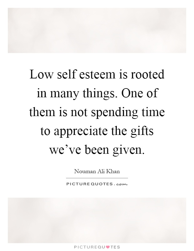 Low Self Esteem Quotes Mesmerizing Low Self Esteem Is Rooted In Many Thingsone Of Them Is Not .