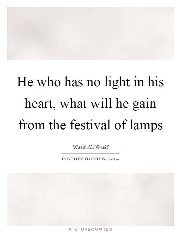 He Has My Heart Quotes: He Who Has No Light In His Heart, What Will He Gain From