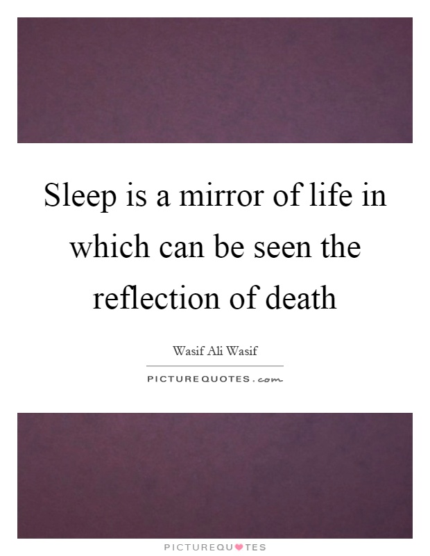 Sleep is a mirror of life in which can be seen the reflection of death Picture Quote #1