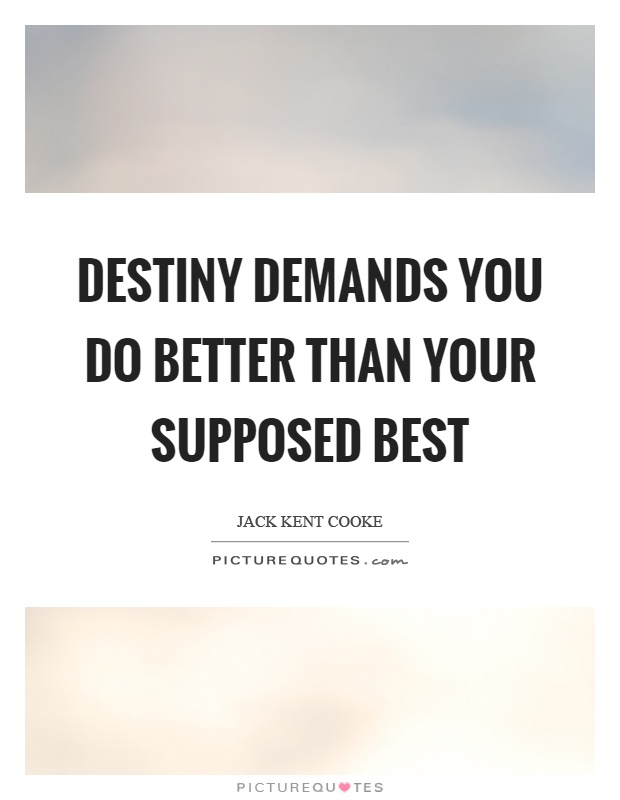 Destiny demands you do better than your supposed best Picture Quote #1
