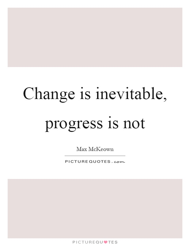 Change is inevitable, progress is not Picture Quote #1