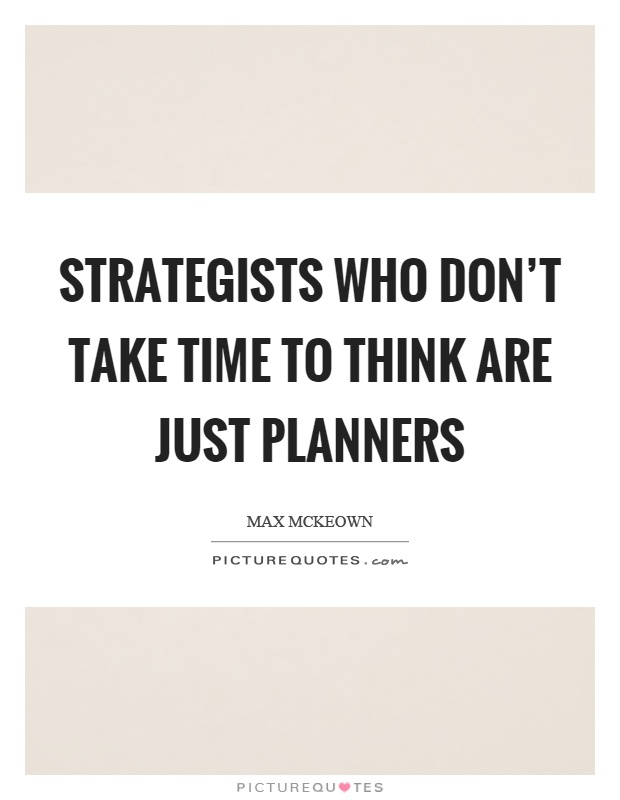 Strategists who don't take time to think are just planners Picture Quote #1