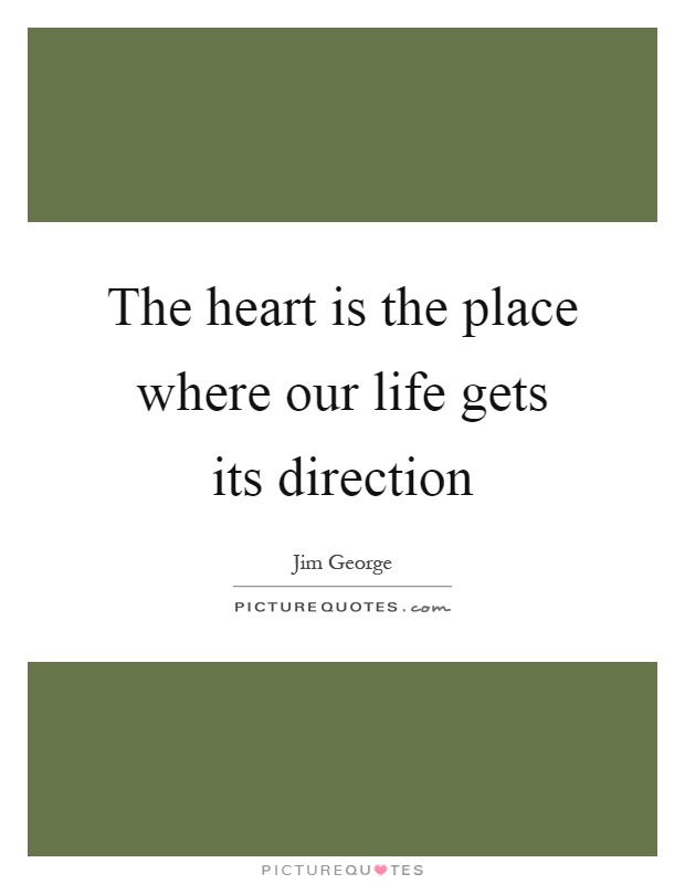 The heart is the place where our life gets its direction Picture Quote #1