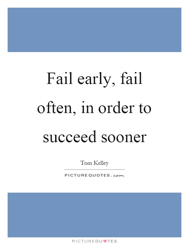 Fail early, fail often, in order to succeed sooner Picture Quote #1