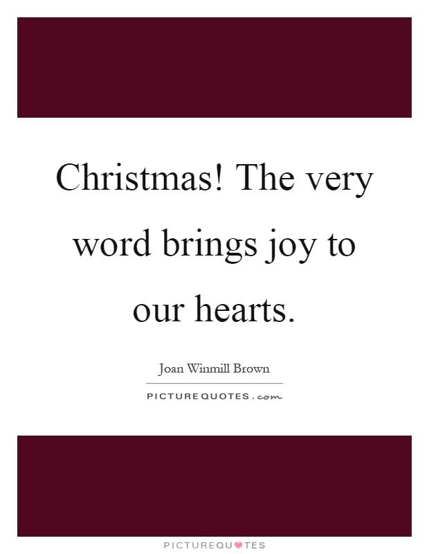 Christmas! The very word brings joy to our hearts Picture Quote #1