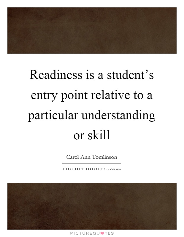 Readiness is a student's entry point relative to a particular understanding or skill Picture Quote #1