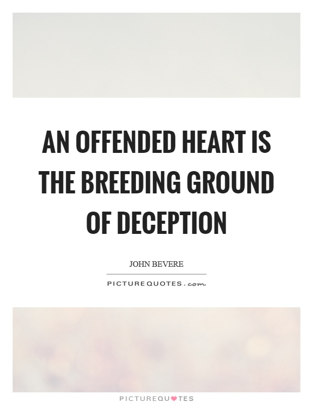 An offended heart is the breeding ground of deception Picture Quote #1