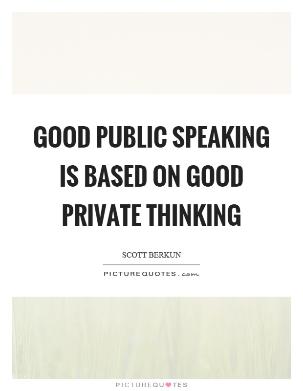 Good public speaking is based on good private thinking Picture Quote #1