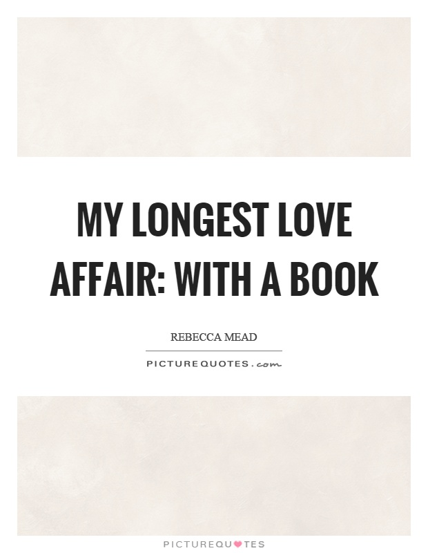 My longest love affair: with a book Picture Quote #1