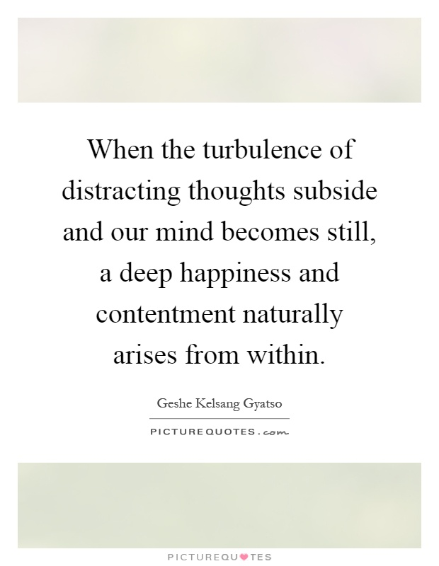 when-the-turbulence-of-distracting-thoughts-subside-and-our-mind-becomes-still-a-deep-happiness-and-quote-1.jpg