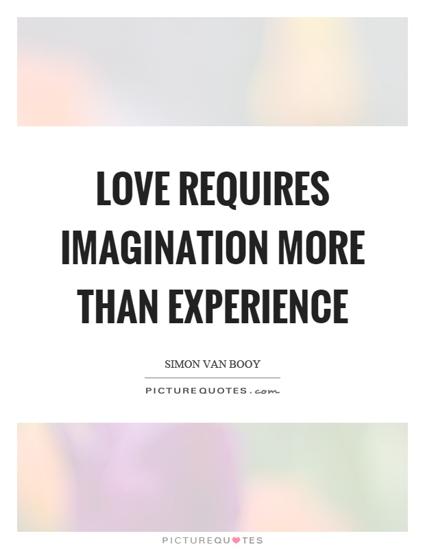 Love requires imagination more than experience Picture Quote #1