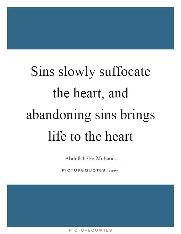 Sins slowly suffocate the heart, and abandoning sins brings life to the heart Picture Quote #1