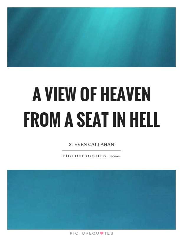 A view of heaven from a seat in hell Picture Quote #1