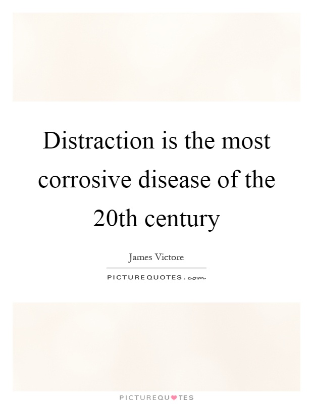 Distraction is the most corrosive disease of the 20th century Picture Quote #1