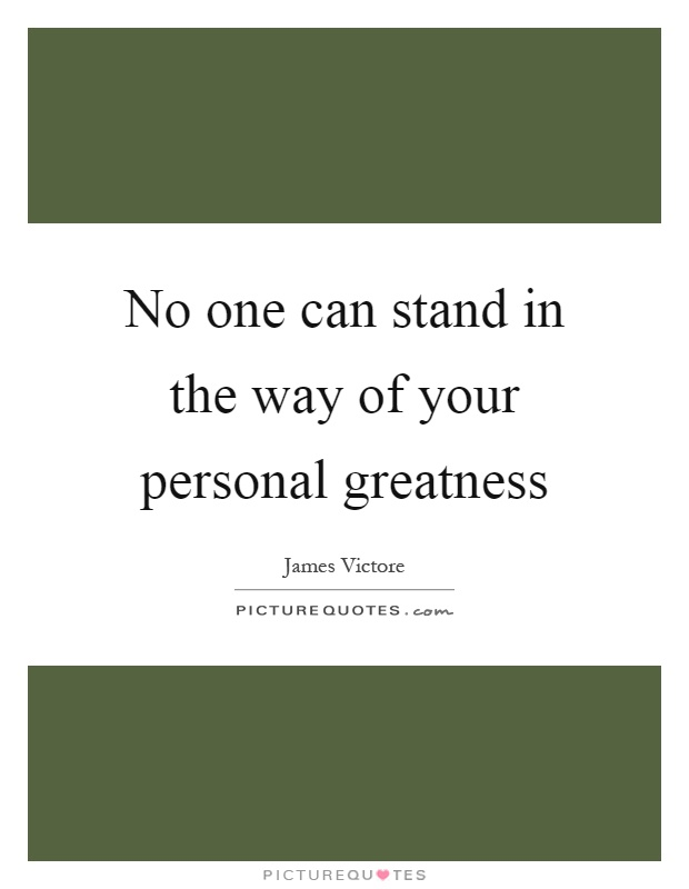 No one can stand in the way of your personal greatness Picture Quote #1