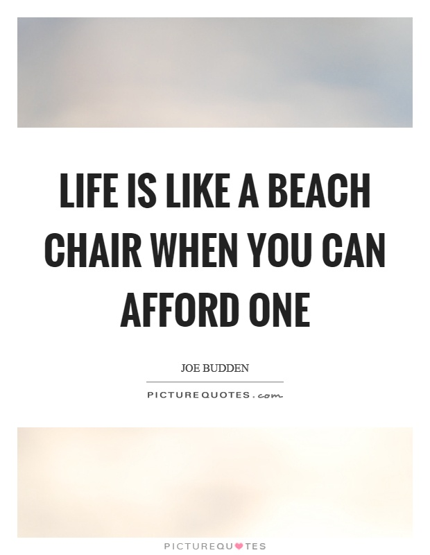 Life is like a beach chair when you can afford one for Chair quotes