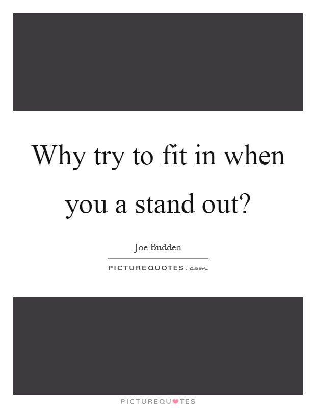 Why try to fit in when you a stand out? Picture Quote #1