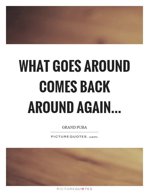 what goes around comes back around essay Subscribe to google play music and listen to this song and millions of other songs first month free  goes around, goes around comes all the way back around what.