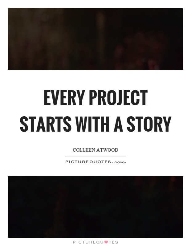 Every Project Starts With A Story  Picture Quotes