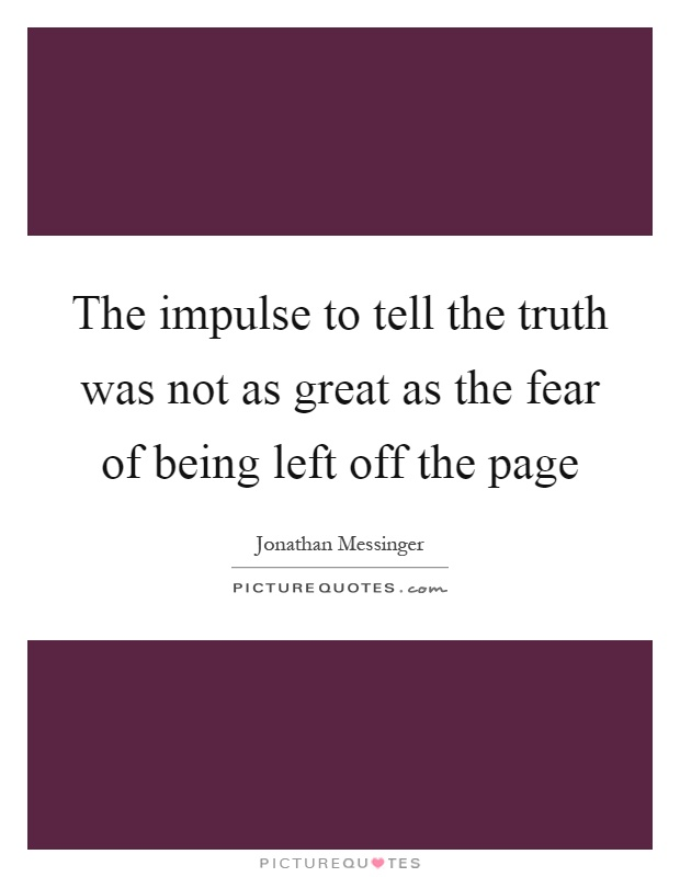 The impulse to tell the truth was not as great as the fear of being left off the page Picture Quote #1