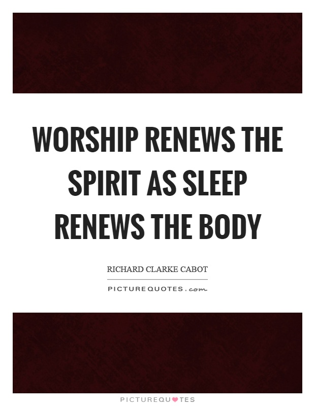 Worship renews the spirit as sleep renews the body Picture Quote #1