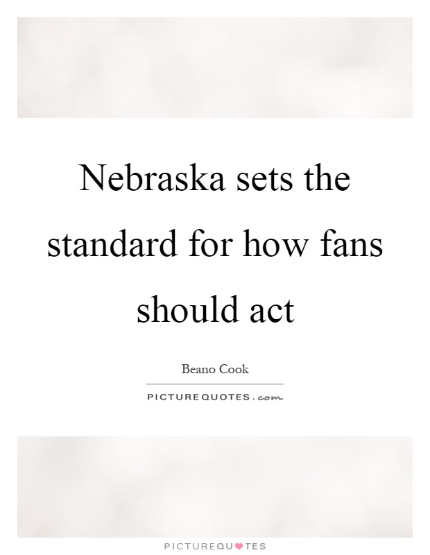 Nebraska sets the standard for how fans should act Picture Quote #1
