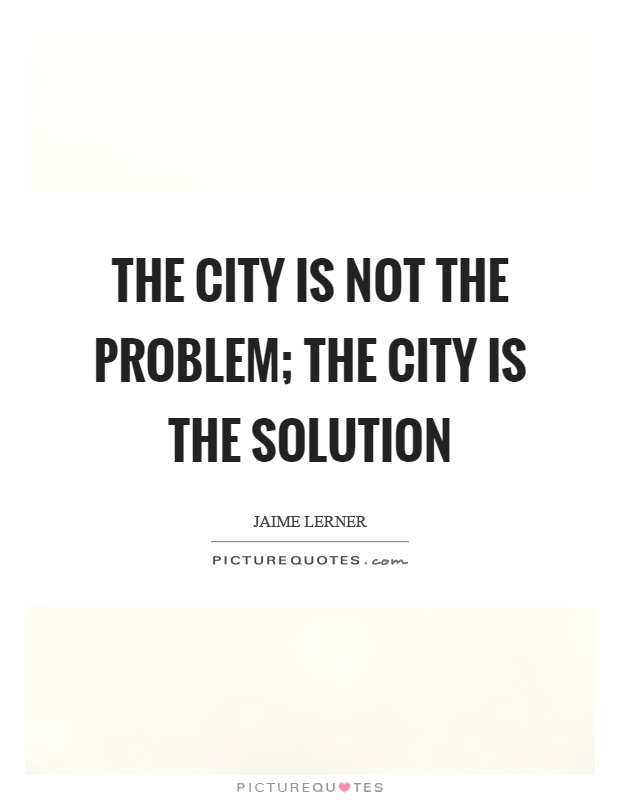 The city is not the problem; the city is the solution Picture Quote #1