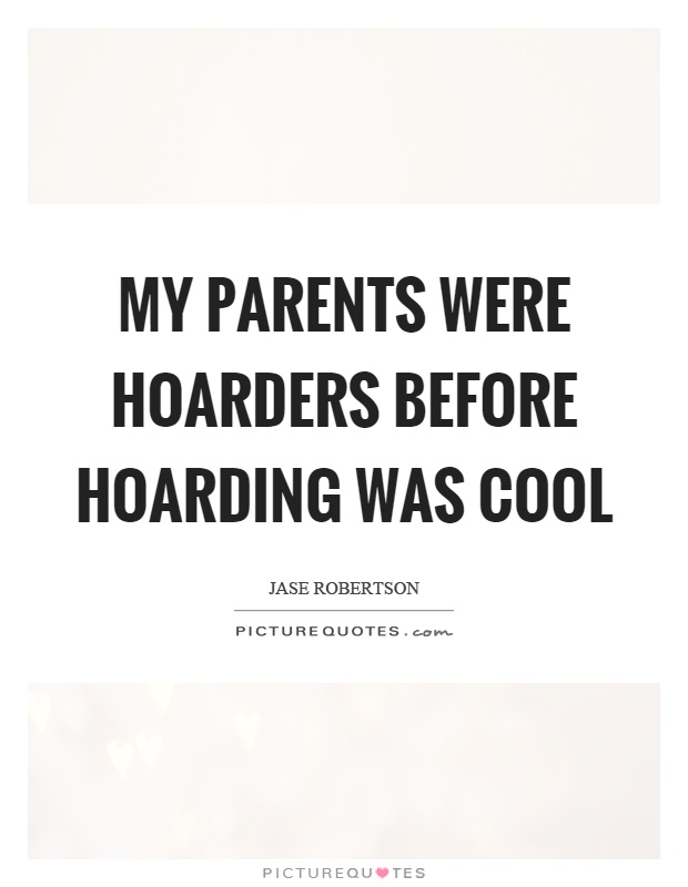 My parents were hoarders before hoarding was cool Picture Quote #1