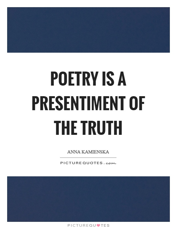 Poetry is a presentiment of the truth Picture Quote #1