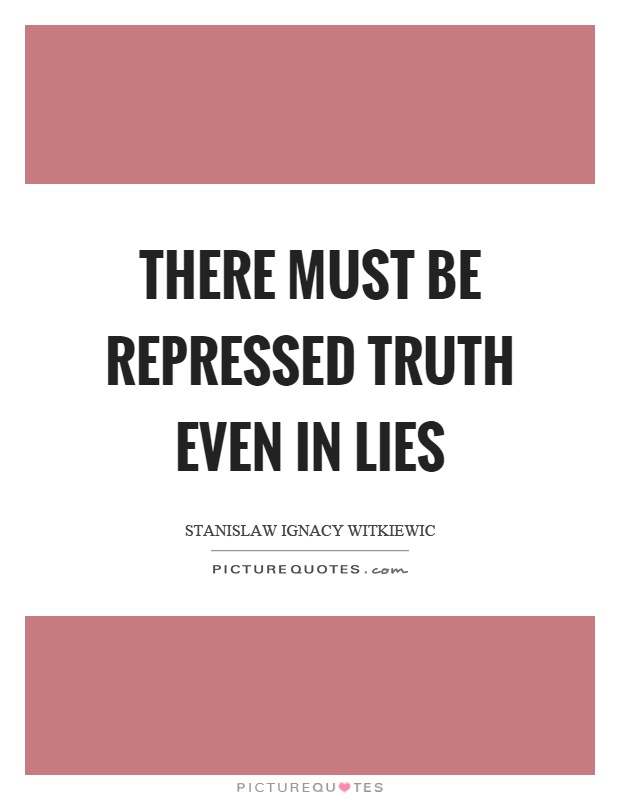 There Must Be Repressed Truth Even In Lies