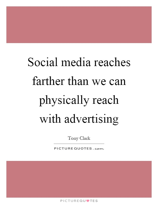 Social media reaches farther than we can physically reach with advertising Picture Quote #1