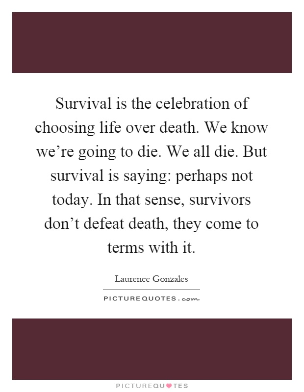 Celebration Of Life Quotes Death Amazing Survival Is The Celebration Of Choosing Life Over Deathwe Know
