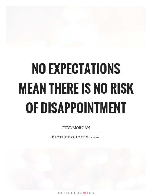 No expectations mean there is no risk of disappointment Picture Quote #1