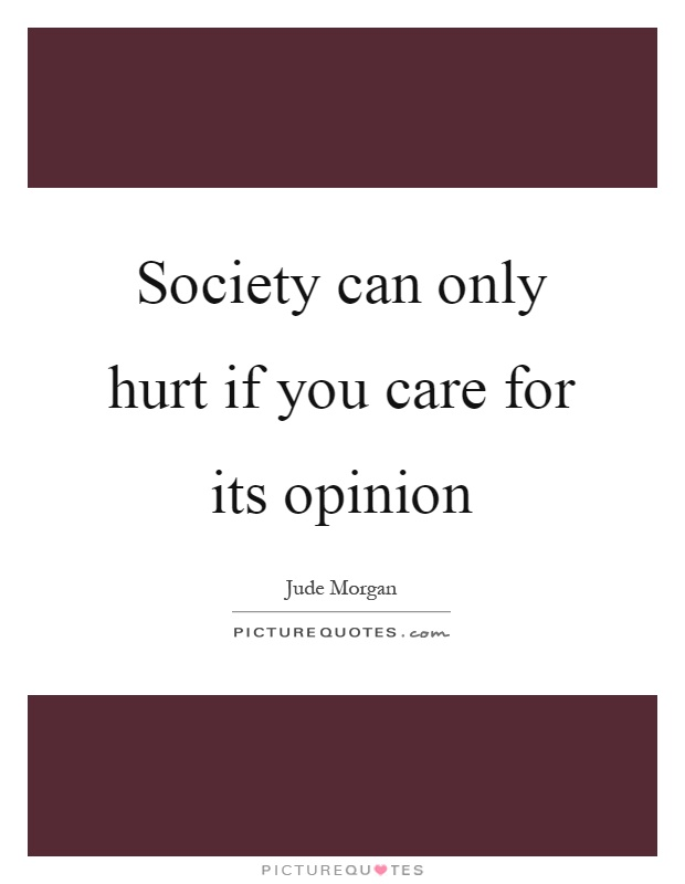 Society can only hurt if you care for its opinion Picture Quote #1