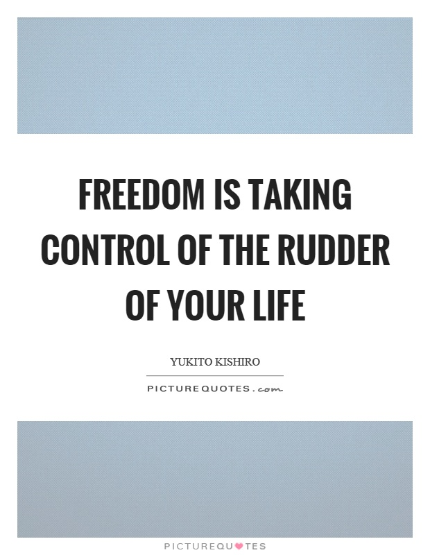 Freedom is taking control of the rudder of your life Picture Quote #1
