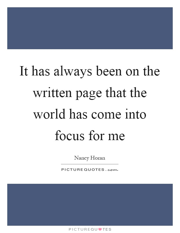 It has always been on the written page that the world has come into focus for me Picture Quote #1
