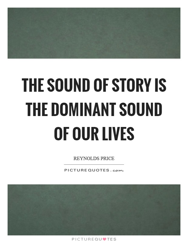 The sound of story is the dominant sound of our lives Picture Quote #1