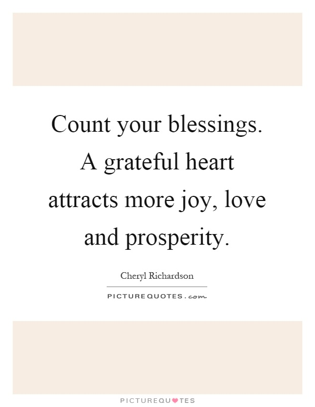 Count your blessings. A grateful heart attracts more joy, love and prosperity Picture Quote #1