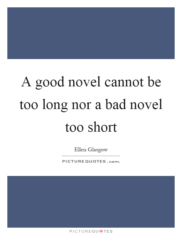 A good novel cannot be too long nor a bad novel too short Picture Quote #1