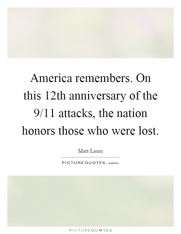 America remembers. On this 12th anniversary of the 9/11 attacks, the nation honors those who were lost Picture Quote #1