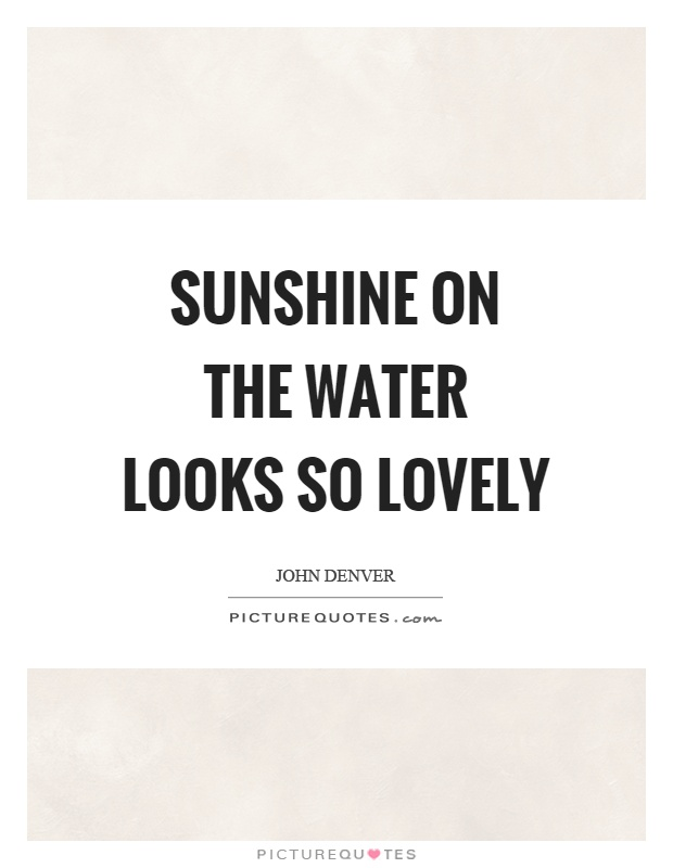 Sunshine on the water looks so lovely Picture Quote #1