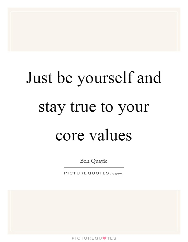 Just be yourself and stay true to your core values Picture Quote #1