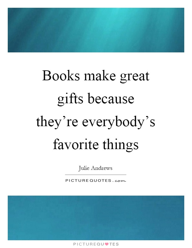 Books make great gifts because they're everybody's...  Picture Quotes