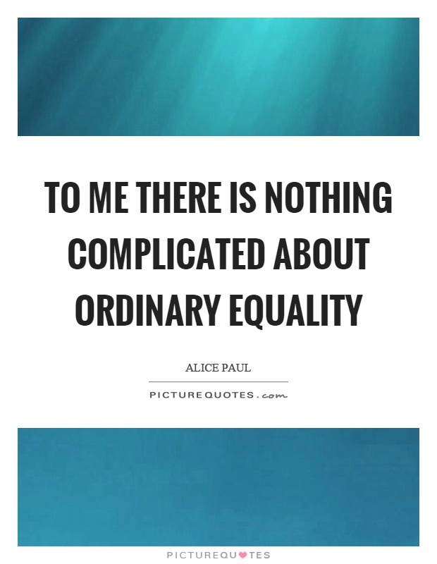To me there is nothing complicated about ordinary equality Picture Quote #1