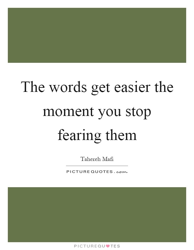 The words get easier the moment you stop fearing them Picture Quote #1