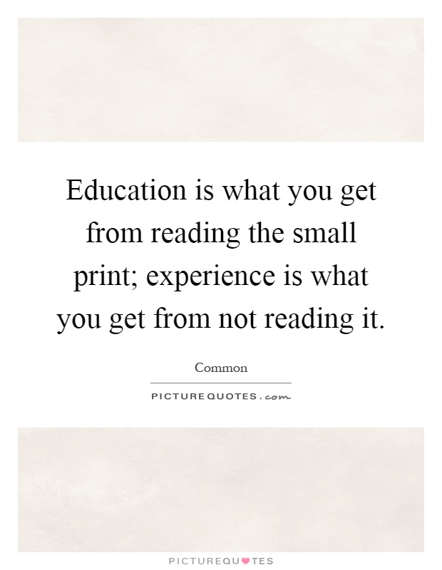 Education is what you get from reading the small print; experience is what you get from not reading it Picture Quote #1
