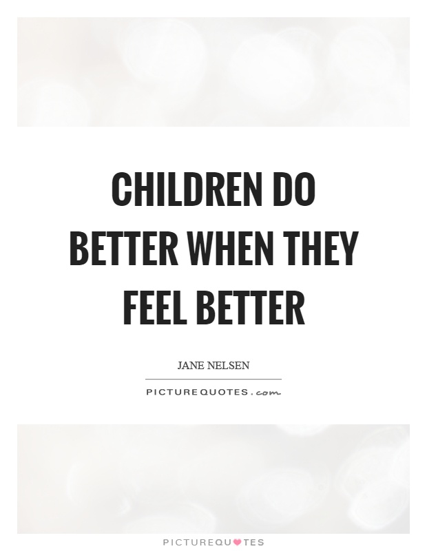 Children do better when they feel better Picture Quote #1